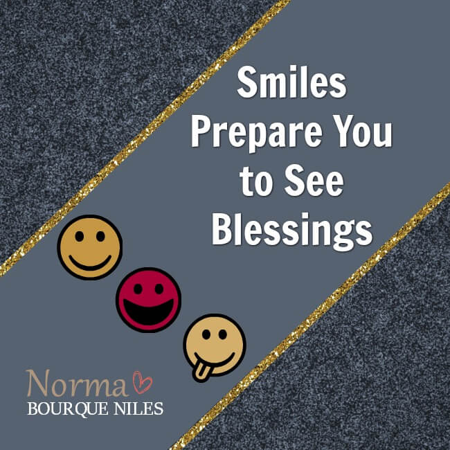 Smiles Prepare You to See Blessings