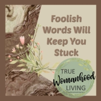 Foolish Words Will Keep You Stuck