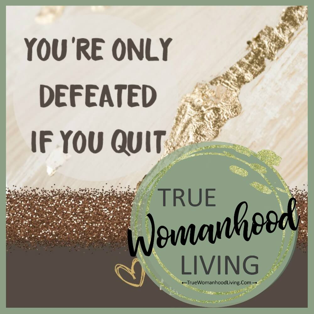 You're Only Defeated If You Quit