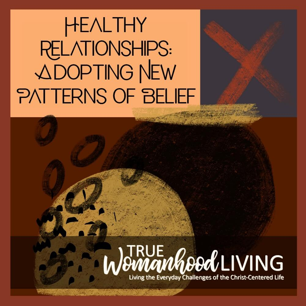 Healthy Relationships: Adopting New Patterns of Belief
